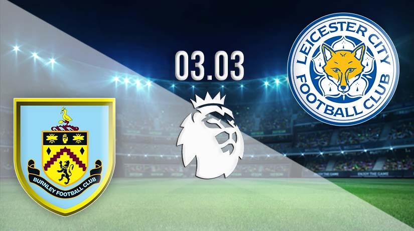 Nhận định bóng đá Burnley vs Leicester City 04/03/2021-1