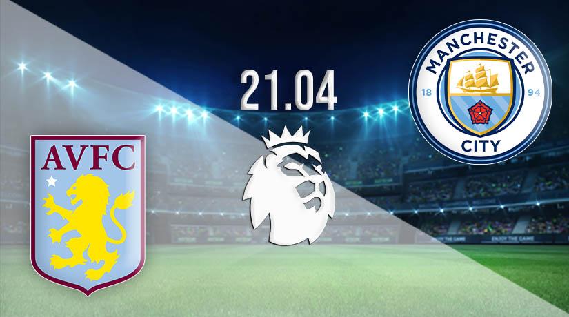 Nhận định bóng đá Aston Villa vs Manchester City 22/04/2021-1