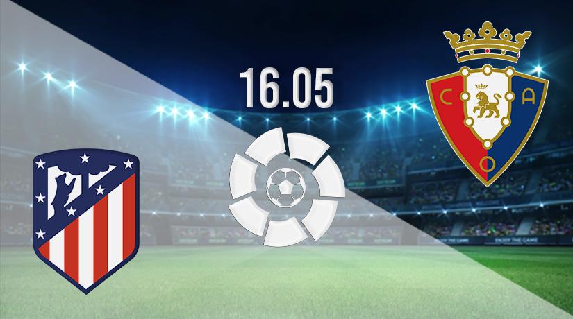 Nhận định bóng đá Atletico Madrid vs Osasuna 16/05/2021-1