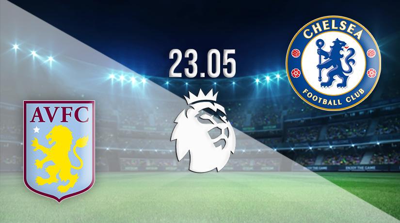 Nhận định bóng đá Aston Villa vs Chelsea 23/05/2021-1