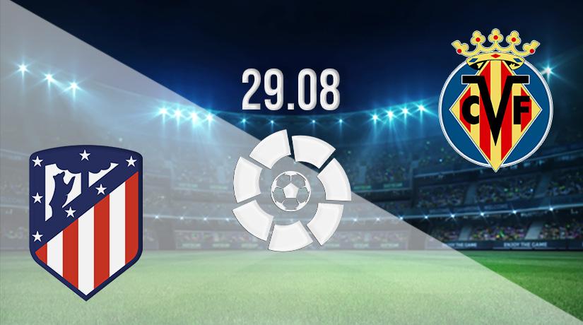 Nhận định bóng đá Atletico Madrid v Villarreal 30/08/2021-1